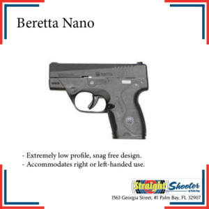 Beretta Nano | Extremely low profile, snag free design. Accommodates right- or left-handed use.